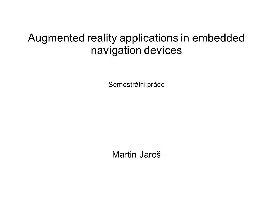 Cíle projektu Kombinace satelitního navigačního systému, inerciálních senzorů a záznamem videa za účelem projekce rozšířené reality v reálném čase Návrh embedded systému zajišťující popsanou funkci s využitím moderních prostředků hardwarové akcelerace
