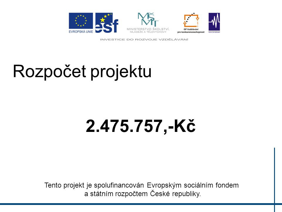 Rozpočet projektu 2.475.757,-Kč Tento projekt je spolufinancován Evropským sociálním fondem a státním rozpočtem České republiky.