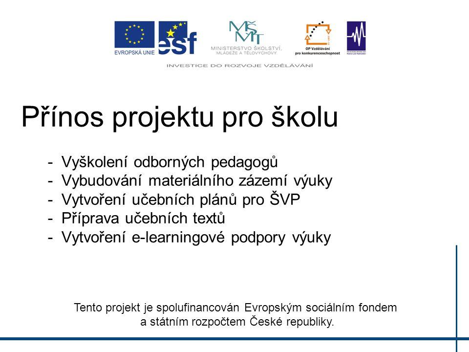 Přínos projektu pro školu - Vyškolení odborných pedagogů - Vybudování materiálního zázemí výuky - Vytvoření učebních plánů pro ŠVP - Příprava učebních