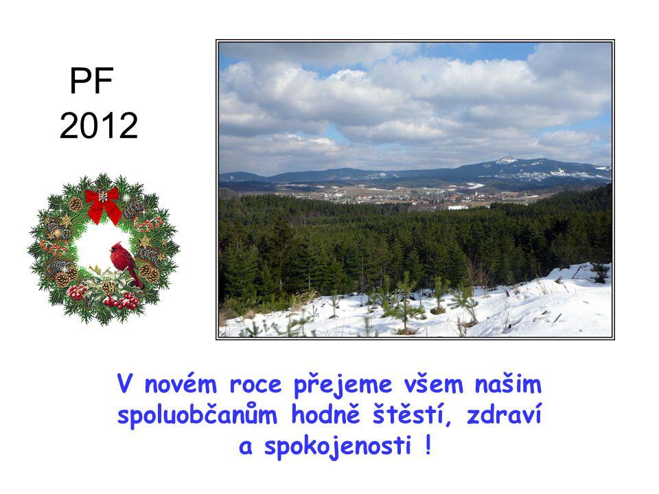 V novém roce přejeme všem našim spoluobčanům hodně štěstí, zdraví a spokojenosti ! PF 2012