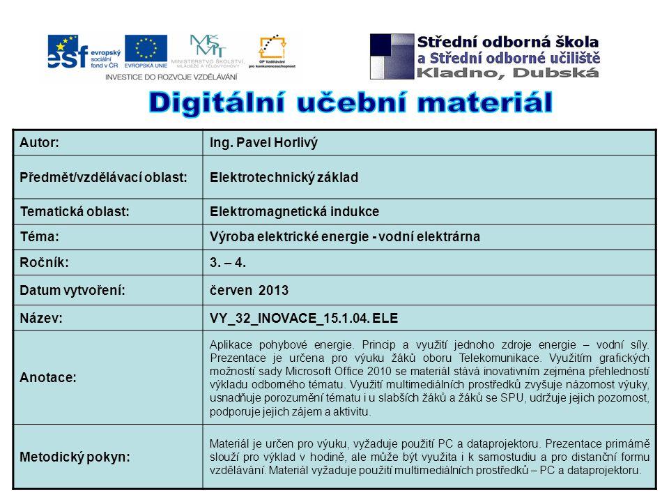 Autor:Ing. Pavel Horlivý Předmět/vzdělávací oblast:Elektrotechnický základ Tematická oblast:Elektromagnetická indukce Téma:Výroba elektrické energie -
