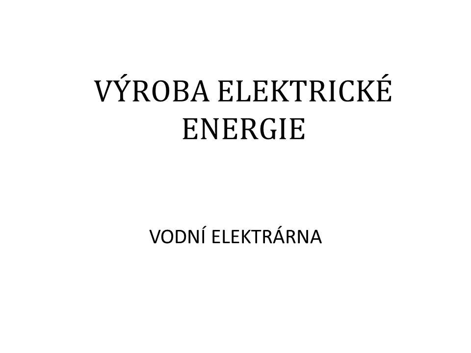 VÝROBA ELEKTRICKÉ ENERGIE VODNÍ ELEKTRÁRNA