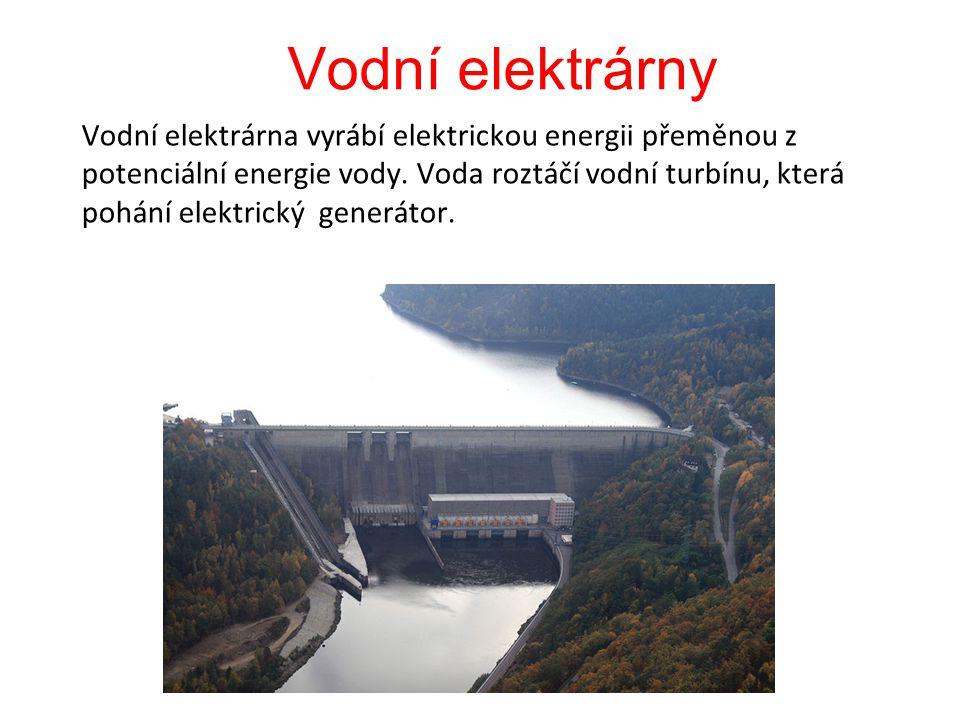 Vodní elektrárny Vodní elektrárna vyrábí elektrickou energii přeměnou z potenciální energie vody. Voda roztáčí vodní turbínu, která pohání elektrický