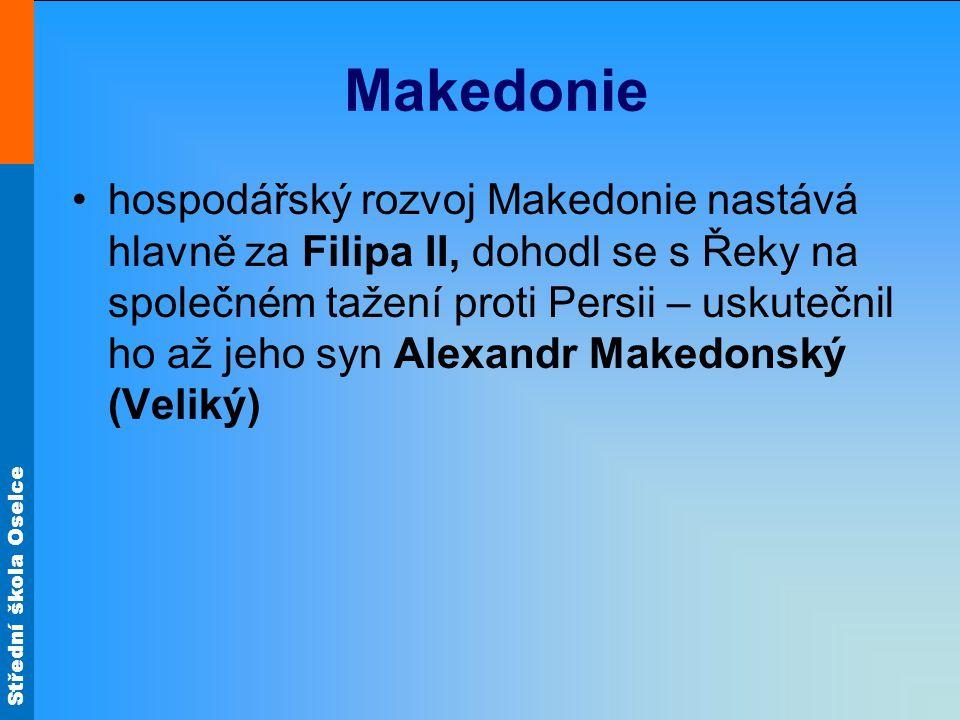 Střední škola Oselce Makedonie hospodářský rozvoj Makedonie nastává hlavně za Filipa II, dohodl se s Řeky na společném tažení proti Persii – uskutečni
