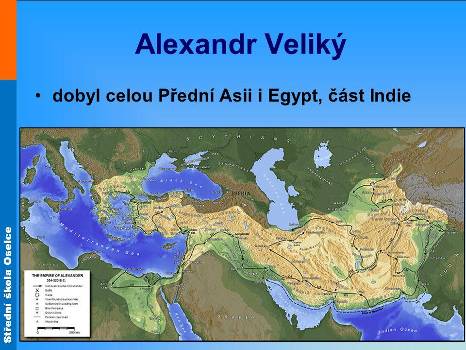 Střední škola Oselce Alexandr Veliký dobyl celou Přední Asii i Egypt, část Indie