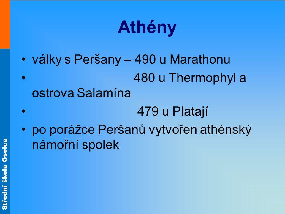 Střední škola Oselce Athény války s Peršany – 490 u Marathonu 480 u Thermophyl a ostrova Salamína 479 u Platají po porážce Peršanů vytvořen athénský n