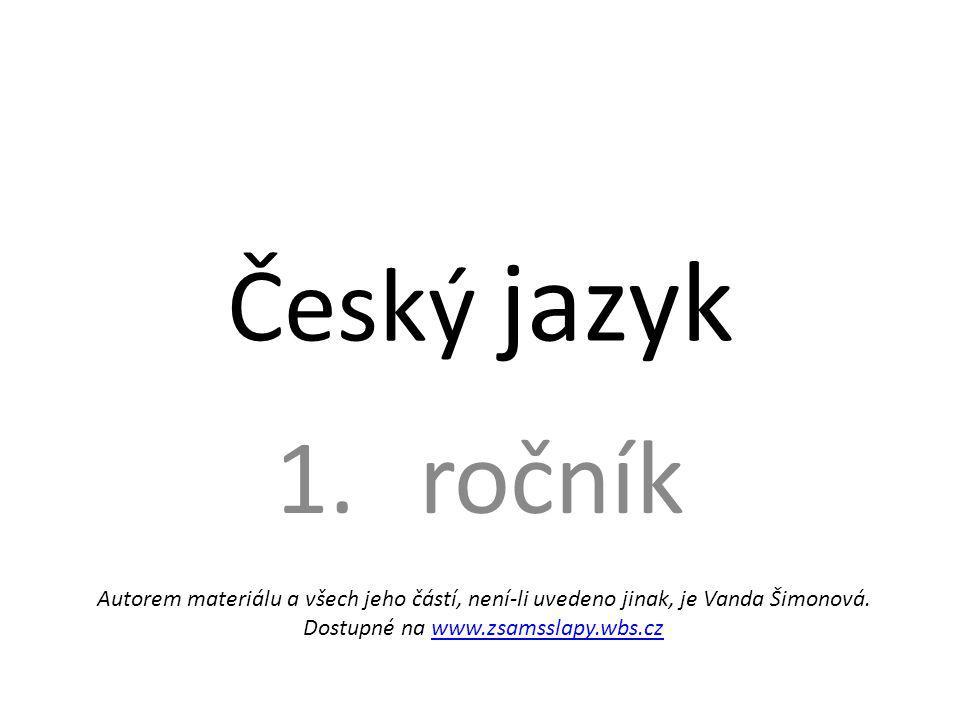 Český jazyk 1.ročník Autorem materiálu a všech jeho částí, není-li uvedeno jinak, je Vanda Šimonová.