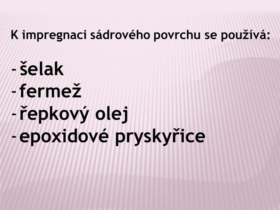 K impregnaci sádrového povrchu se používá: -šelak -fermež -řepkový olej -epoxidové pryskyřice