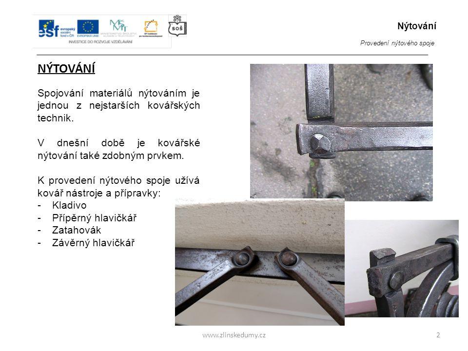 www.zlinskedumy.cz NÝTOVÁNÍ Spojování materiálů nýtováním je jednou z nejstarších kovářských technik. V dnešní době je kovářské nýtování také zdobným