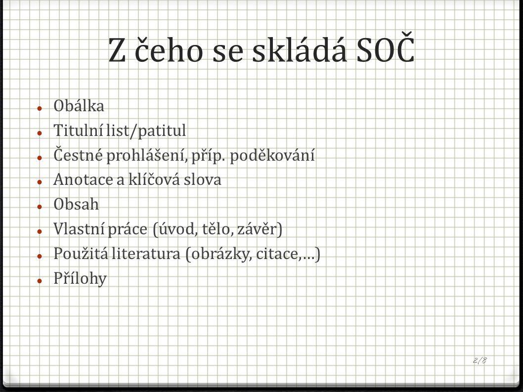 Z čeho se skládá SOČ Obálka Titulní list/patitul Čestné prohlášení, příp.