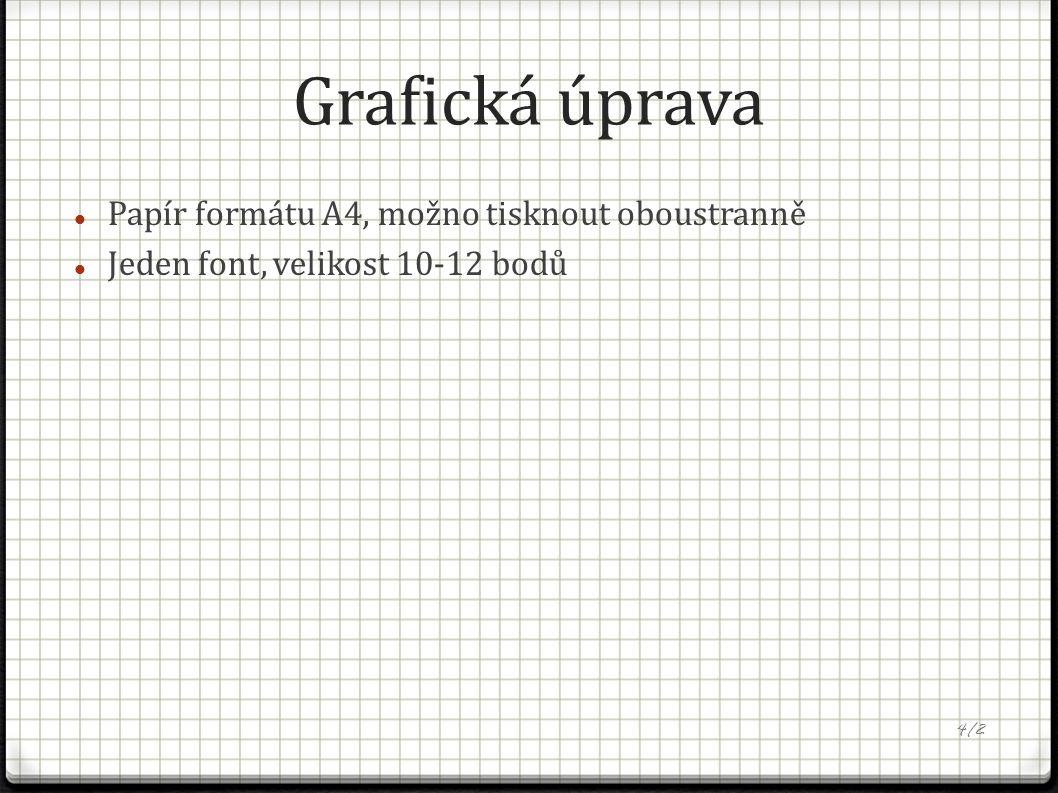 Grafická úprava Papír formátu A4, možno tisknout oboustranně Jeden font, velikost 10-12 bodů 4/2