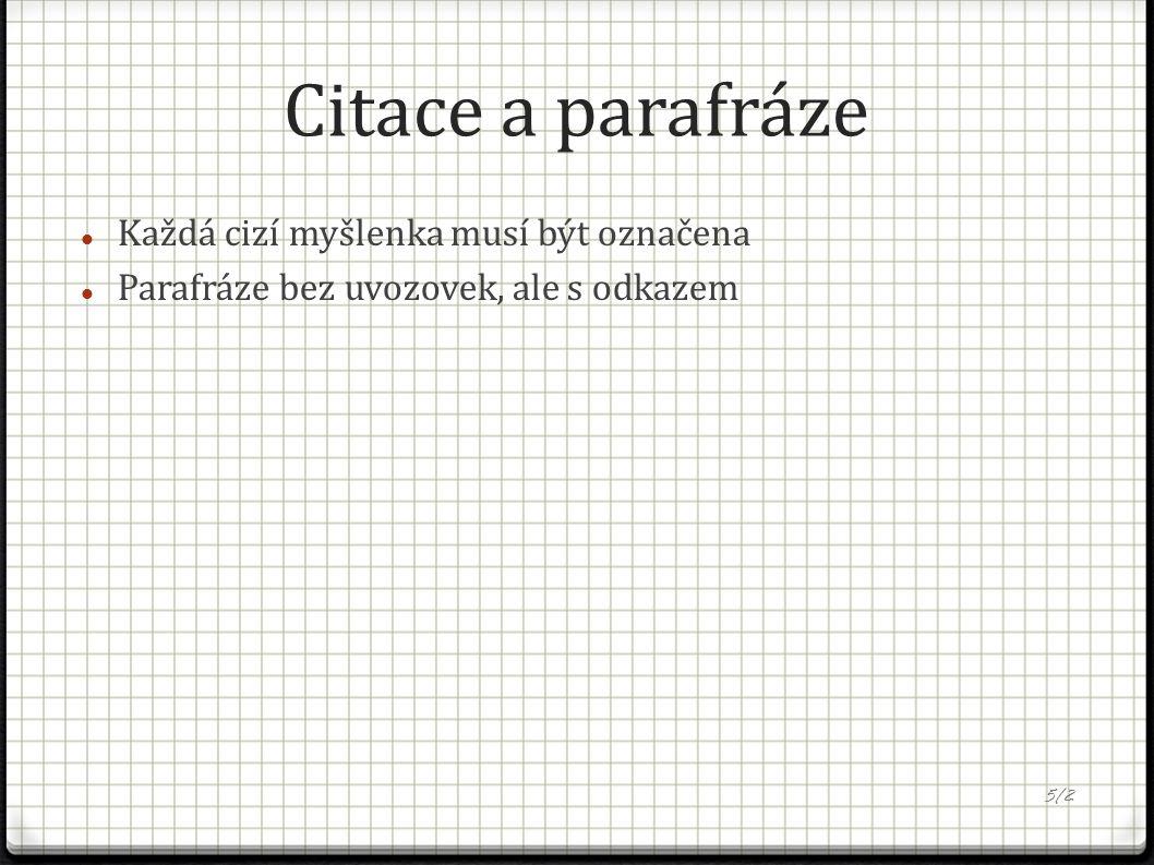 Citace a parafráze Každá cizí myšlenka musí být označena Parafráze bez uvozovek, ale s odkazem 5/2
