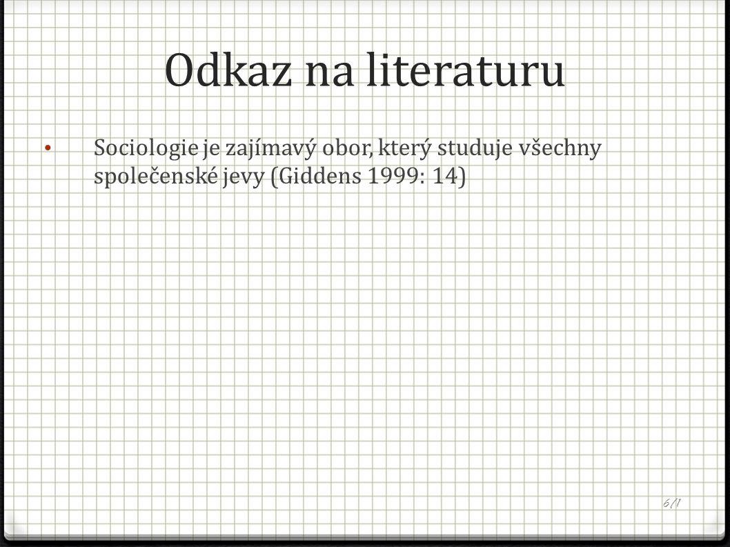 Odkaz na literaturu Sociologie je zajímavý obor, který studuje všechny společenské jevy (Giddens 1999: 14) 6/1