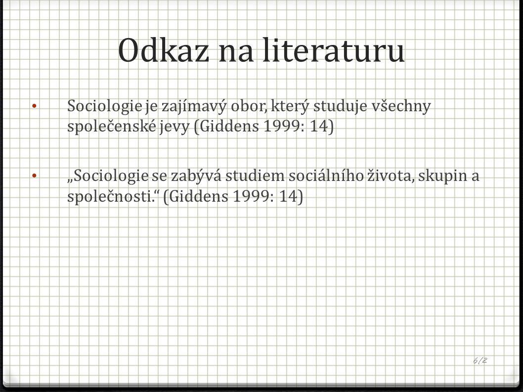 """Odkaz na literaturu Sociologie je zajímavý obor, který studuje všechny společenské jevy (Giddens 1999: 14) """"Sociologie se zabývá studiem sociálního života, skupin a společnosti. (Giddens 1999: 14) 6/2"""