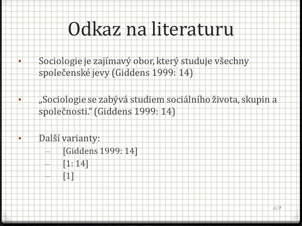 """Odkaz na literaturu Sociologie je zajímavý obor, který studuje všechny společenské jevy (Giddens 1999: 14) """"Sociologie se zabývá studiem sociálního života, skupin a společnosti. (Giddens 1999: 14) Další varianty: – [Giddens 1999: 14] – [1: 14] – [1] 6/3"""