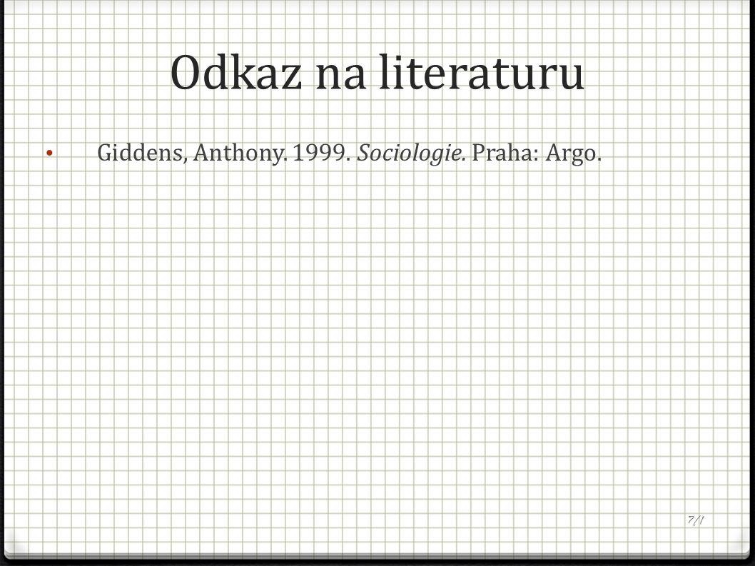 Odkaz na literaturu Giddens, Anthony. 1999. Sociologie. Praha: Argo. 7/1