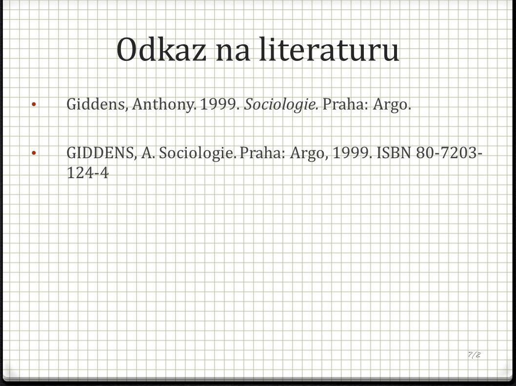 Odkaz na literaturu Giddens, Anthony. 1999. Sociologie. Praha: Argo. GIDDENS, A. Sociologie. Praha: Argo, 1999. ISBN 80-7203- 124-4 7/2