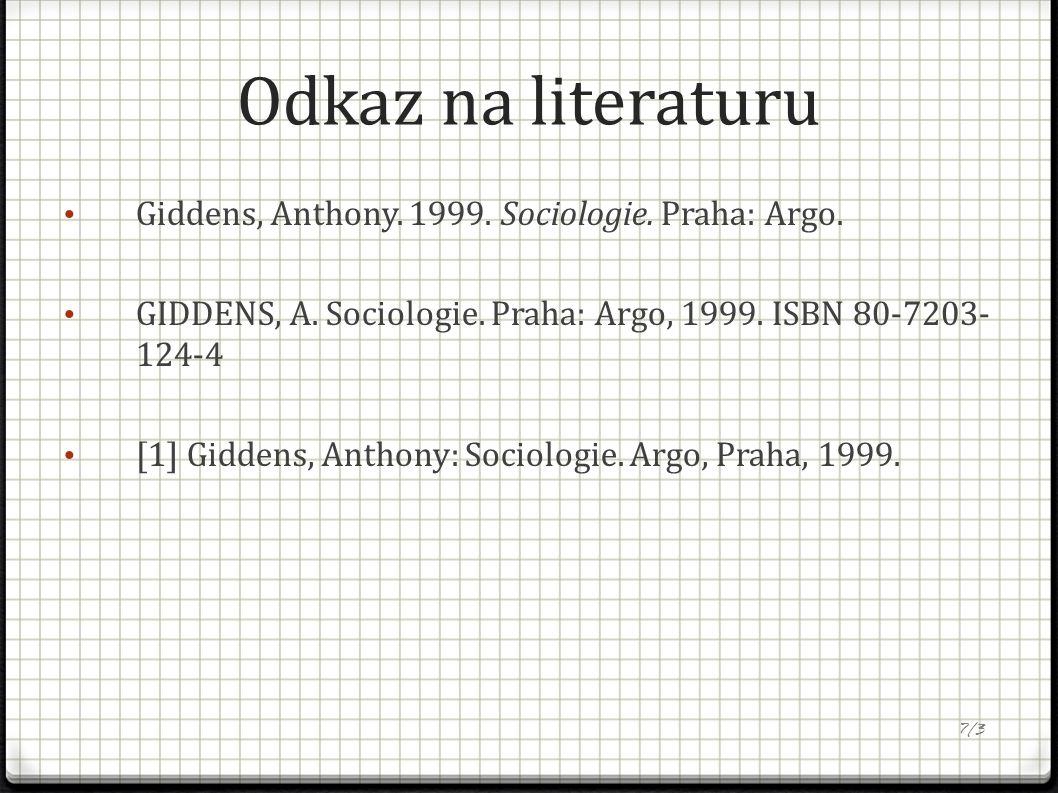Odkaz na literaturu Giddens, Anthony. 1999. Sociologie. Praha: Argo. GIDDENS, A. Sociologie. Praha: Argo, 1999. ISBN 80-7203- 124-4 [1] Giddens, Antho