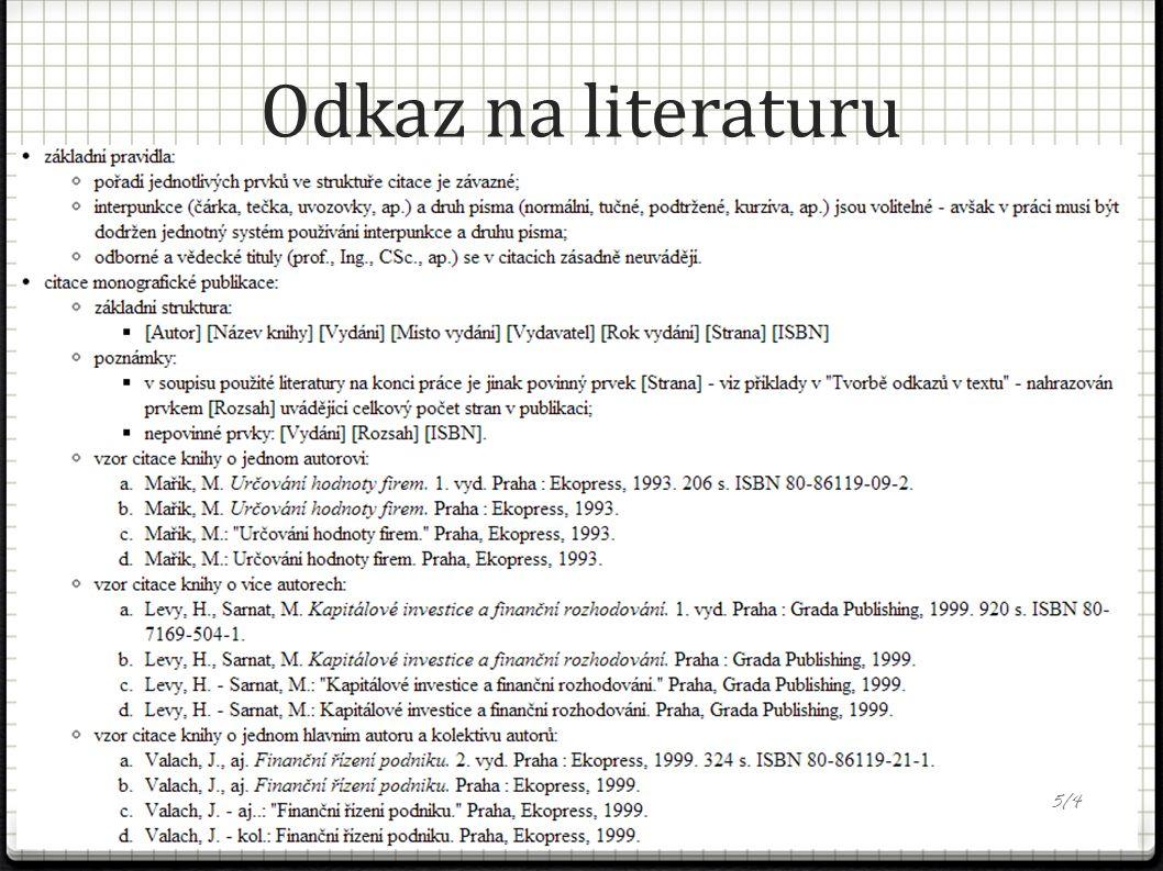 Odkaz na literaturu Každá cizí myšlenka musí být označena Parafráze bez uvozovek, ale s odkazem Přesná citace v uvozovkách 5/4