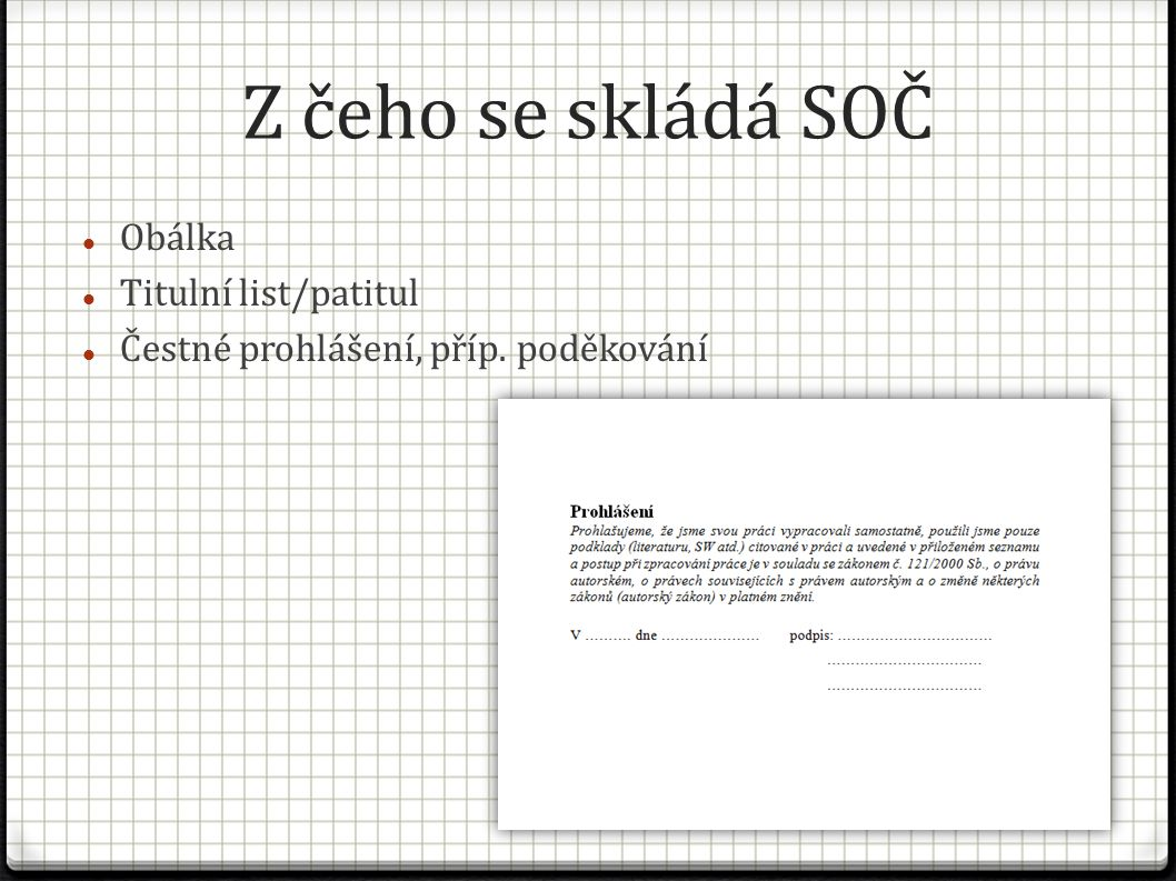 Z čeho se skládá SOČ Obálka Titulní list/patitul Čestné prohlášení, příp. poděkování 2/3