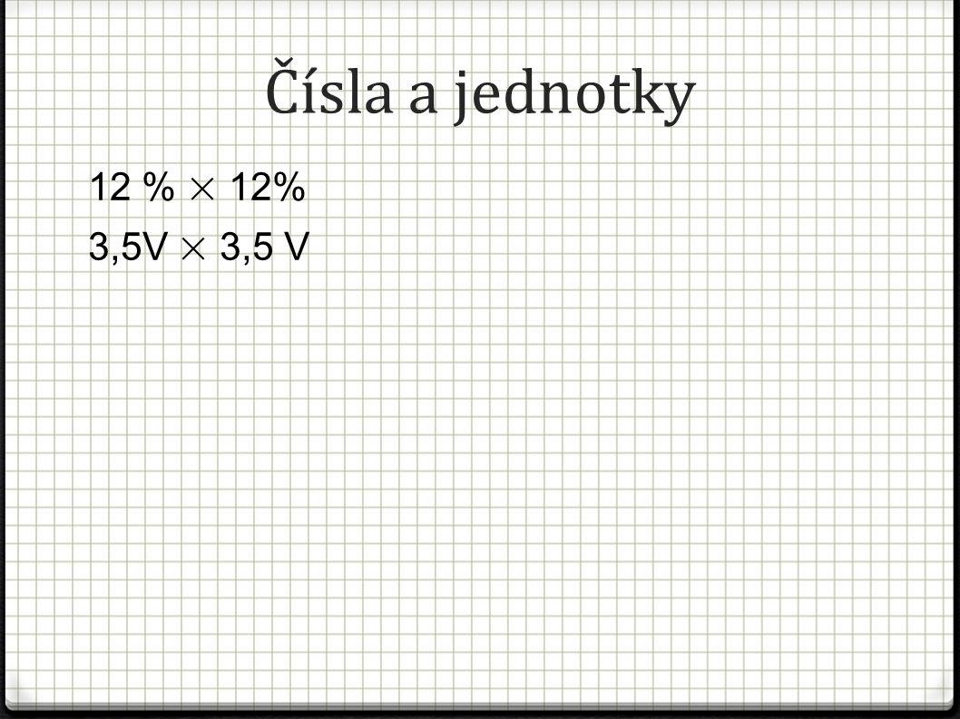 Čísla a jednotky 12 % × 12% 3,5V × 3,5 V