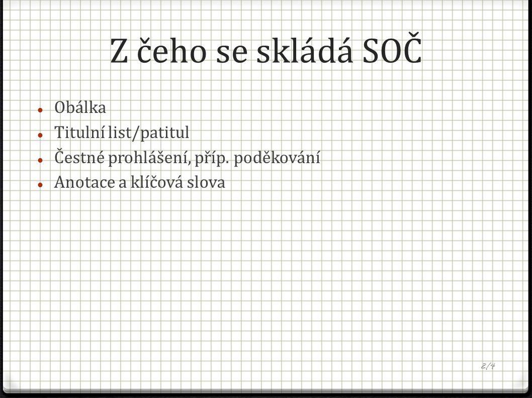 Z čeho se skládá SOČ Obálka Titulní list/patitul Čestné prohlášení, příp. poděkování Anotace a klíčová slova 2/4
