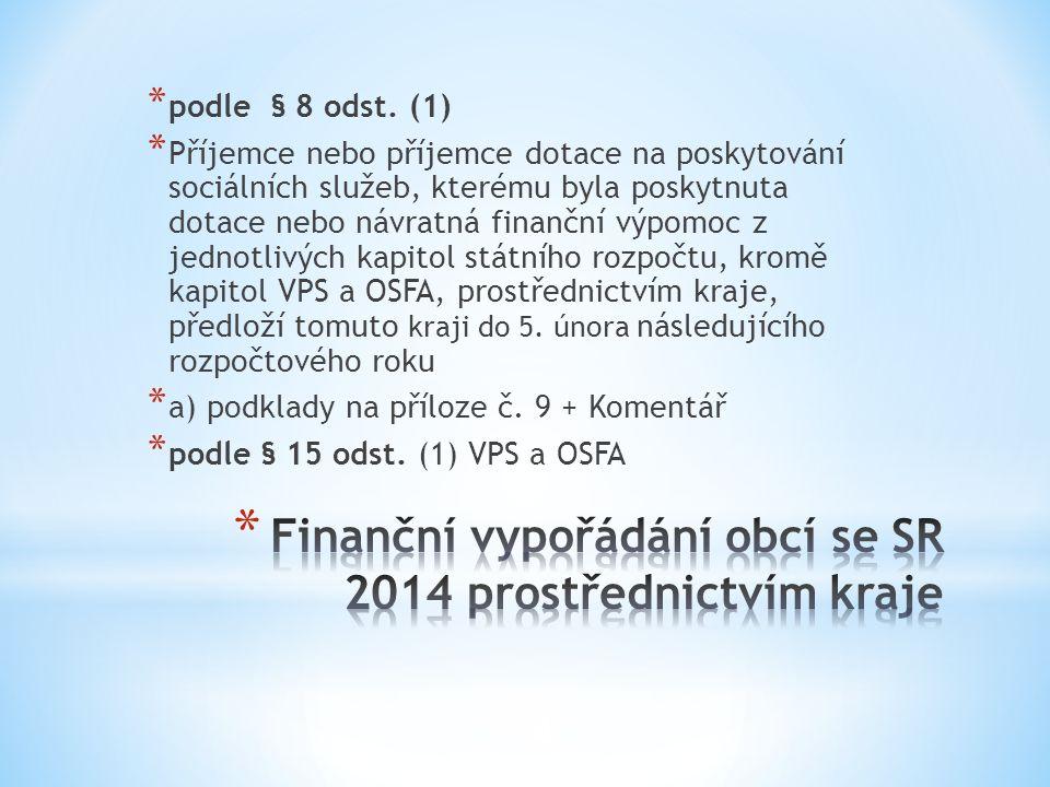 5  Finanční vypořádání dotací a návratných finančních výpomocí poskytnutých obcím, DSO, příjemcům dotace na poskytování sociálních služeb prostřednictvím kraje nebo HM Prahy  Část A Finanční vypořádání dotací a návratných finančních výpomocí poskytnutých ze SR s výjimkou dotací na projekty spolufinancované z rozpočtu Evropské unie a prostředků finančních mechanismů  Část B Finanční vypořádání dotací poskytnutých na projekty spolufinancované z rozpočtu Evropské unie a z prostředků finančních mechanismů