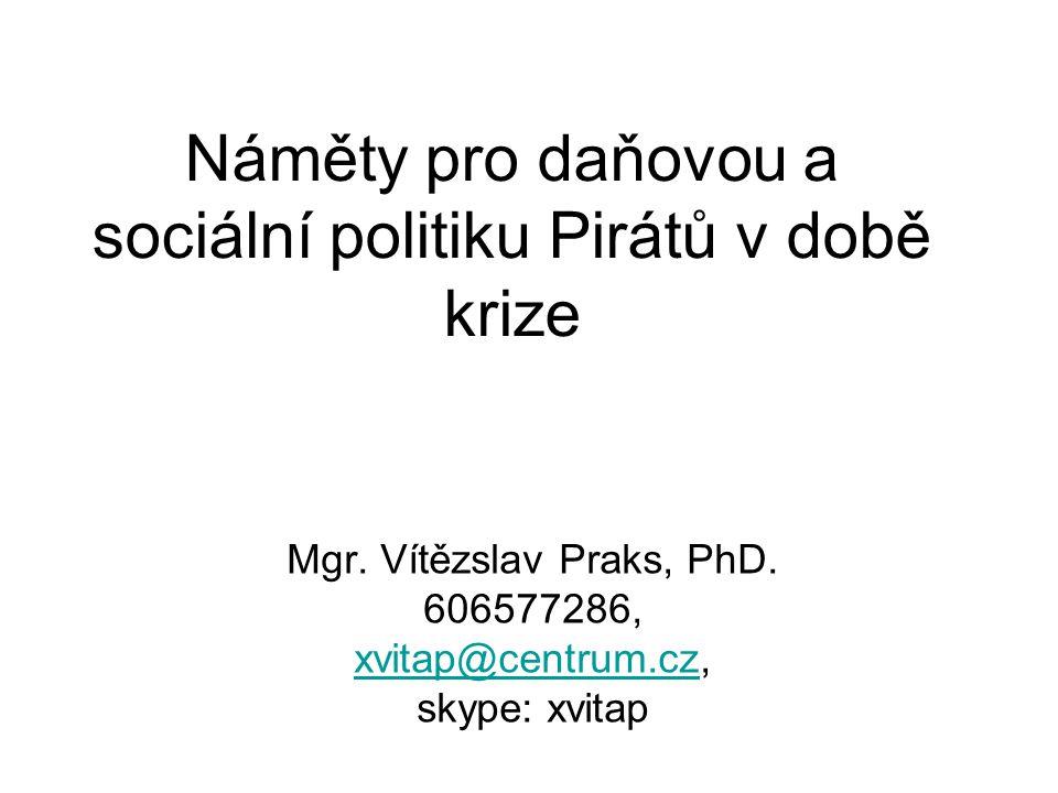 Náměty pro daňovou a sociální politiku Pirátů v době krize Mgr.