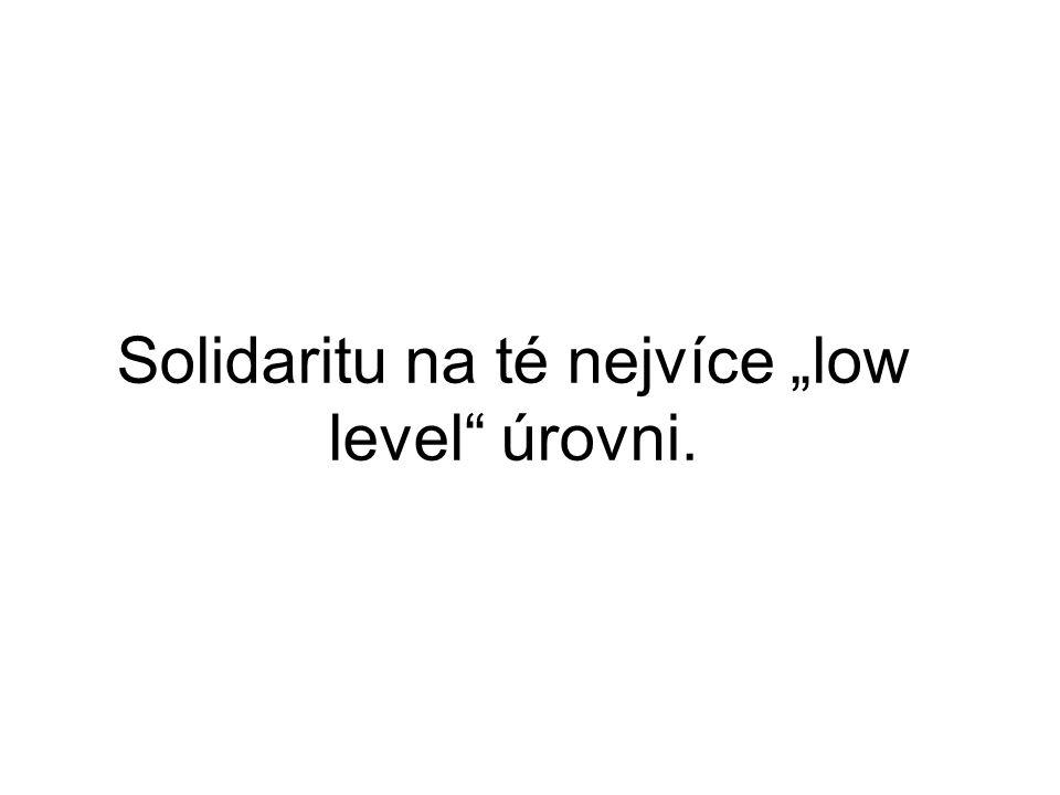 """Solidaritu na té nejvíce """"low level úrovni."""