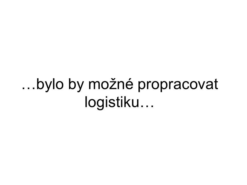 …bylo by možné propracovat logistiku…