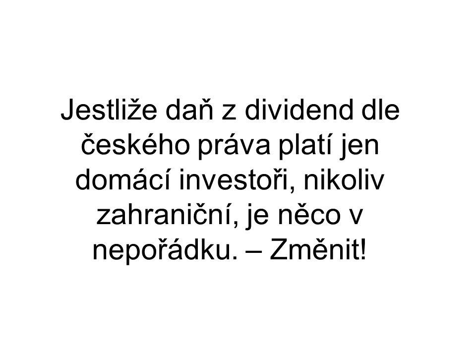 Jestliže daň z dividend dle českého práva platí jen domácí investoři, nikoliv zahraniční, je něco v nepořádku.