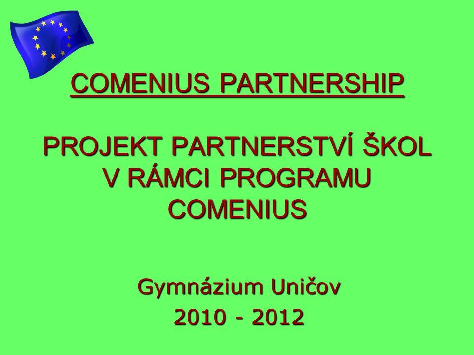 COMENIUS PARTNERSHIP PROJEKT PARTNERSTVÍ ŠKOL V RÁMCI PROGRAMU COMENIUS Gymnázium Uničov 2010 - 2012