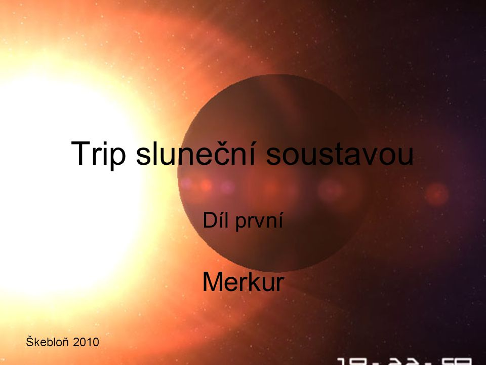 ŠKEBLOŇ 2010 Trip sluneční soustavou Díl první Merkur Škebloň 2010