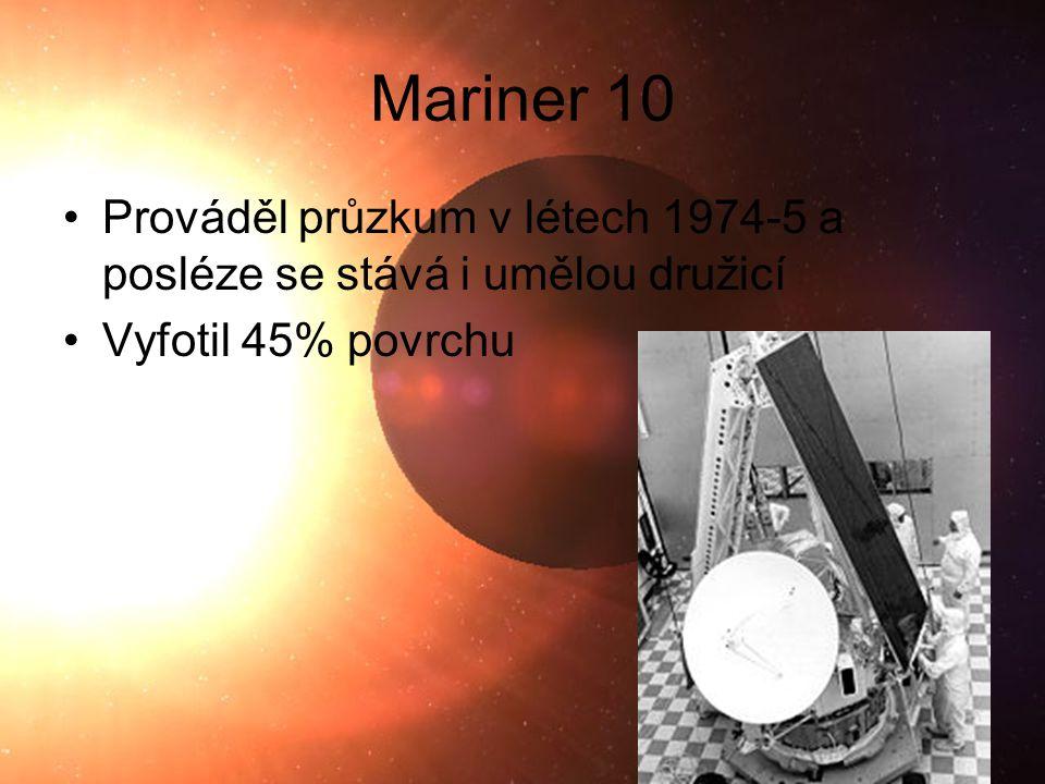 Škebloň 2010 Mariner 10 Prováděl průzkum v létech 1974-5 a posléze se stává i umělou družicí Vyfotil 45% povrchu