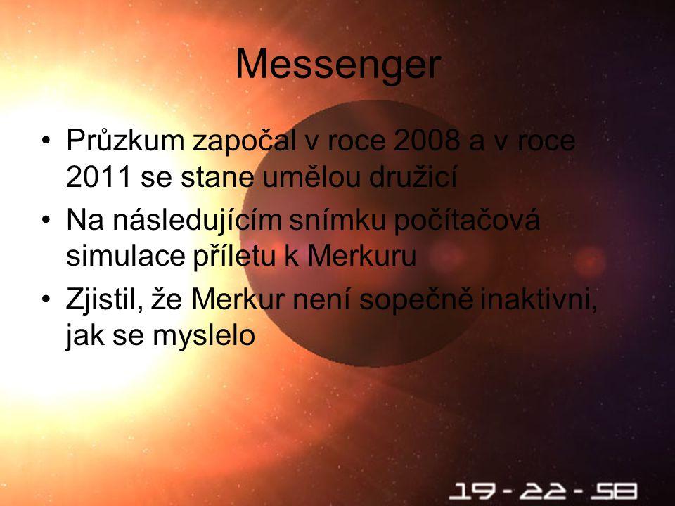 Škebloň 2010 Messenger Průzkum započal v roce 2008 a v roce 2011 se stane umělou družicí Na následujícím snímku počítačová simulace příletu k Merkuru Zjistil, že Merkur není sopečně inaktivni, jak se myslelo
