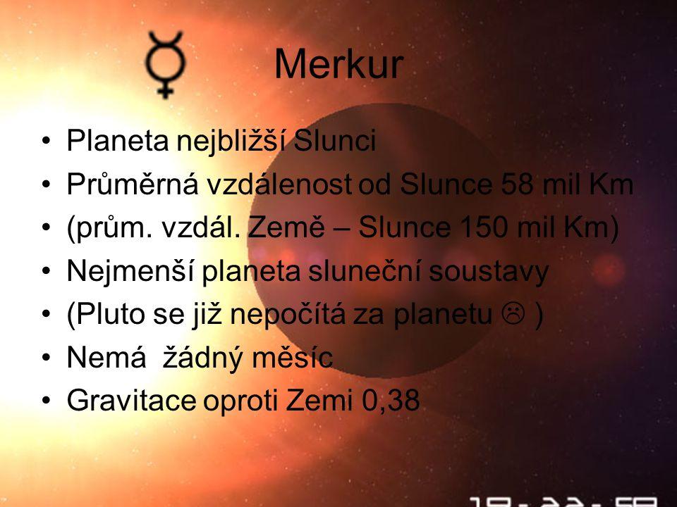 Merkur Planeta nejbližší Slunci Průměrná vzdálenost od Slunce 58 mil Km (prům.