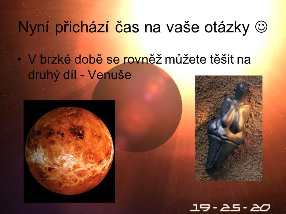 Nyní přichází čas na vaše otázky V brzké době se rovněž můžete těšit na druhý díl - Venuše