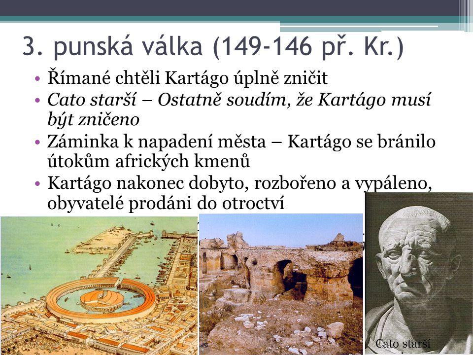 3. punská válka (149-146 př. Kr.) Římané chtěli Kartágo úplně zničit Cato starší – Ostatně soudím, že Kartágo musí být zničeno Záminka k napadení měst