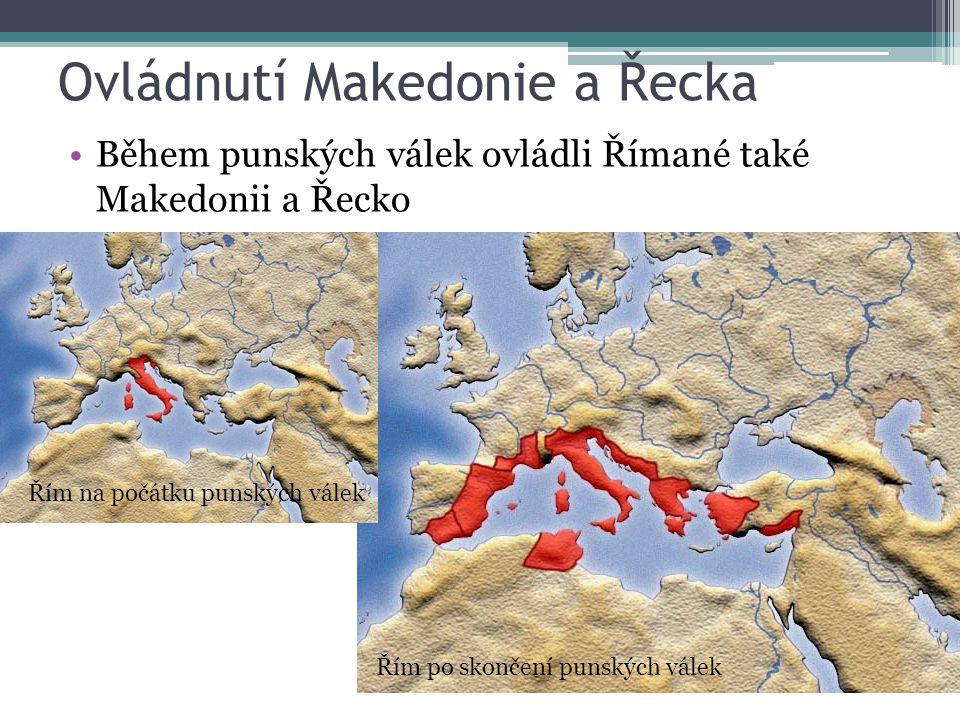 Ovládnutí Makedonie a Řecka Během punských válek ovládli Římané také Makedonii a Řecko Řím na počátku punských válek Řím po skončení punských válek