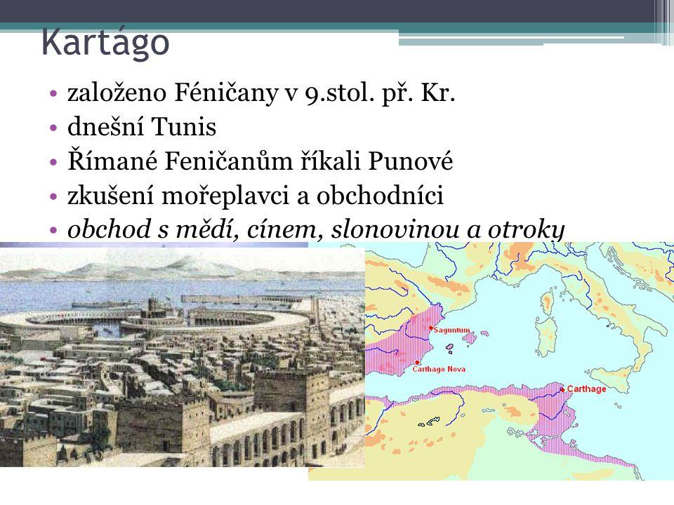 Kartágo založeno Féničany v 9.stol. př. Kr. dnešní Tunis Římané Feničanům říkali Punové zkušení mořeplavci a obchodníci obchod s mědí, cínem, slonovin