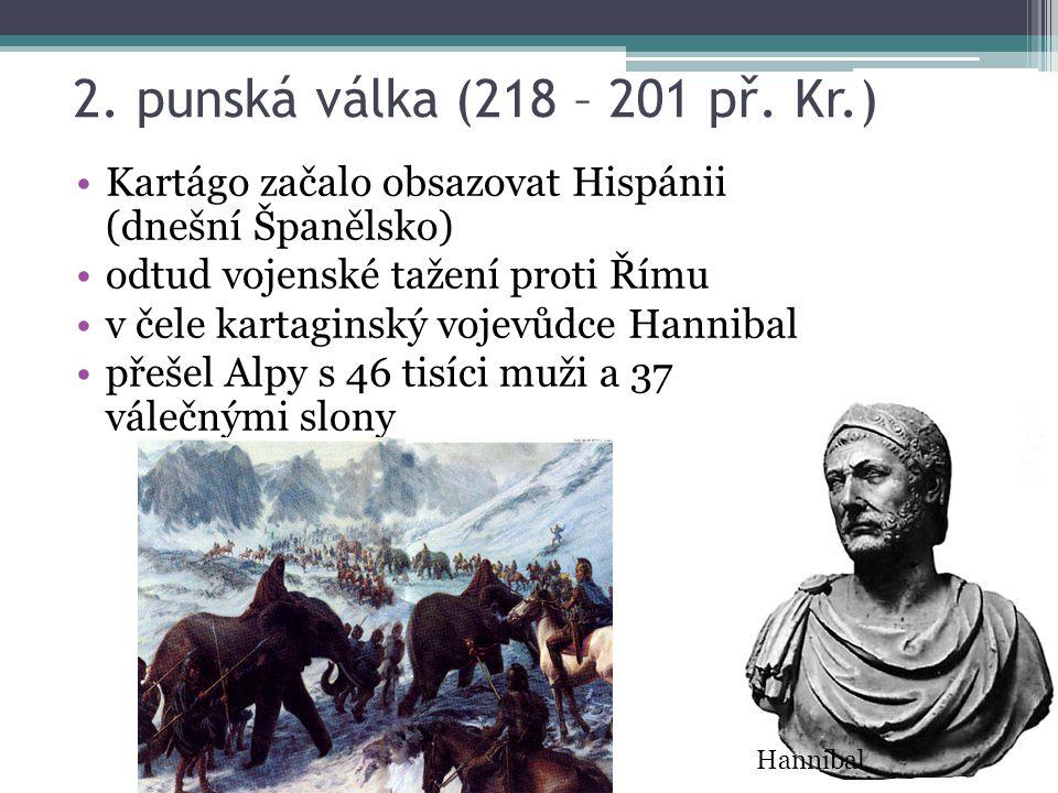 2. punská válka (218 – 201 př. Kr.) Kartágo začalo obsazovat Hispánii (dnešní Španělsko) odtud vojenské tažení proti Římu v čele kartaginský vojevůdce
