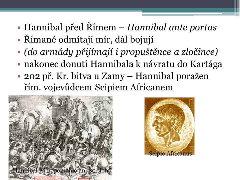 Hannibal před Římem – Hannibal ante portas Římané odmítají mír, dál bojují (do armády přijímají i propuštěnce a zločince) nakonec donutí Hannibala k n
