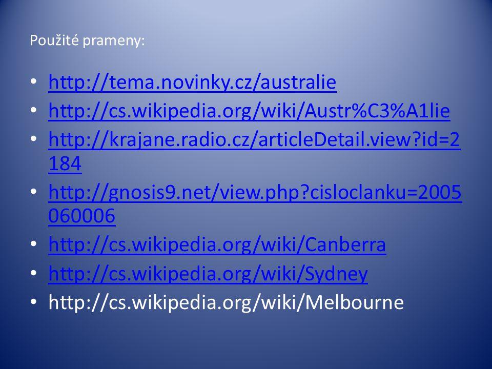 Použité prameny: http://tema.novinky.cz/australie http://cs.wikipedia.org/wiki/Austr%C3%A1lie http://krajane.radio.cz/articleDetail.view?id=2 184 http