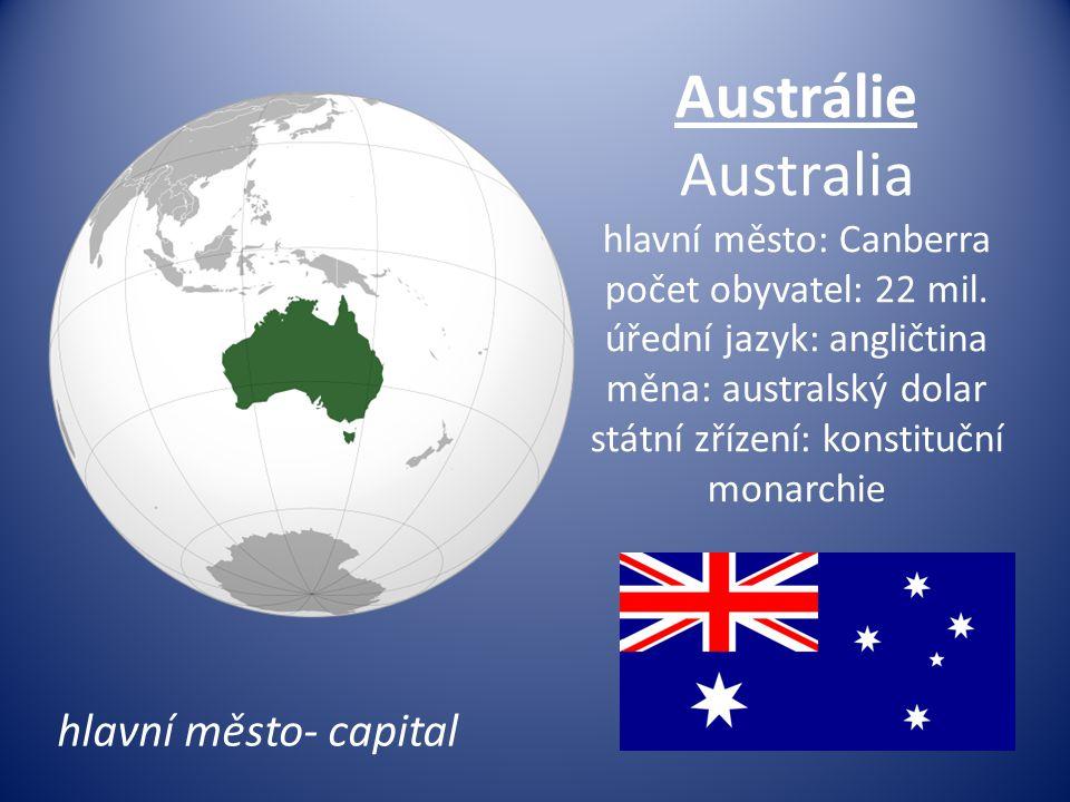 Austrálie Australia hlavní město: Canberra počet obyvatel: 22 mil. úřední jazyk: angličtina měna: australský dolar státní zřízení: konstituční monarch