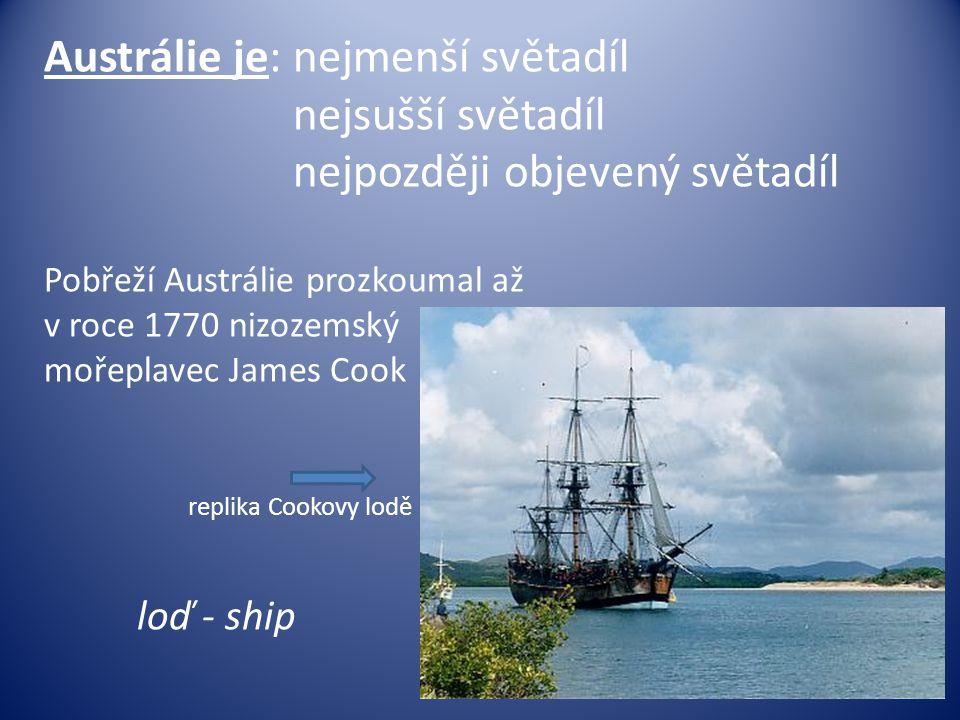 Austrálie je: nejmenší světadíl nejsušší světadíl nejpozději objevený světadíl Pobřeží Austrálie prozkoumal až v roce 1770 nizozemský mořeplavec James