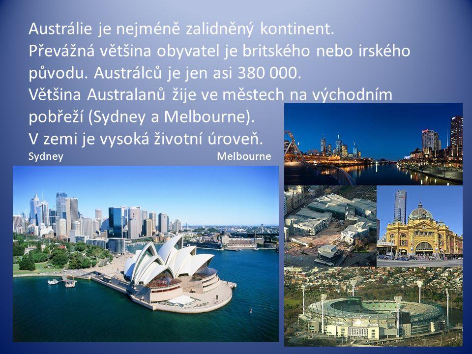 Austrálie je nejméně zalidněný kontinent. Převážná většina obyvatel je britského nebo irského původu. Austrálců je jen asi 380 000. Většina Australanů