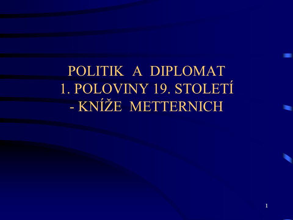 1 POLITIK A DIPLOMAT 1. POLOVINY 19. STOLETÍ - KNÍŽE METTERNICH