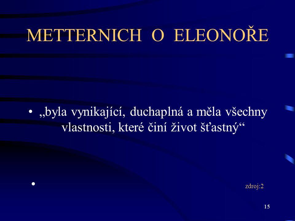 """15 METTERNICH O ELEONOŘE """"byla vynikající, duchaplná a měla všechny vlastnosti, které činí život šťastný zdroj:2"""