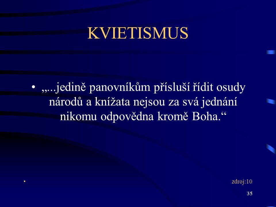 """35 KVIETISMUS """"...jedině panovníkům přísluší řídit osudy národů a knížata nejsou za svá jednání nikomu odpovědna kromě Boha. zdroj:10"""
