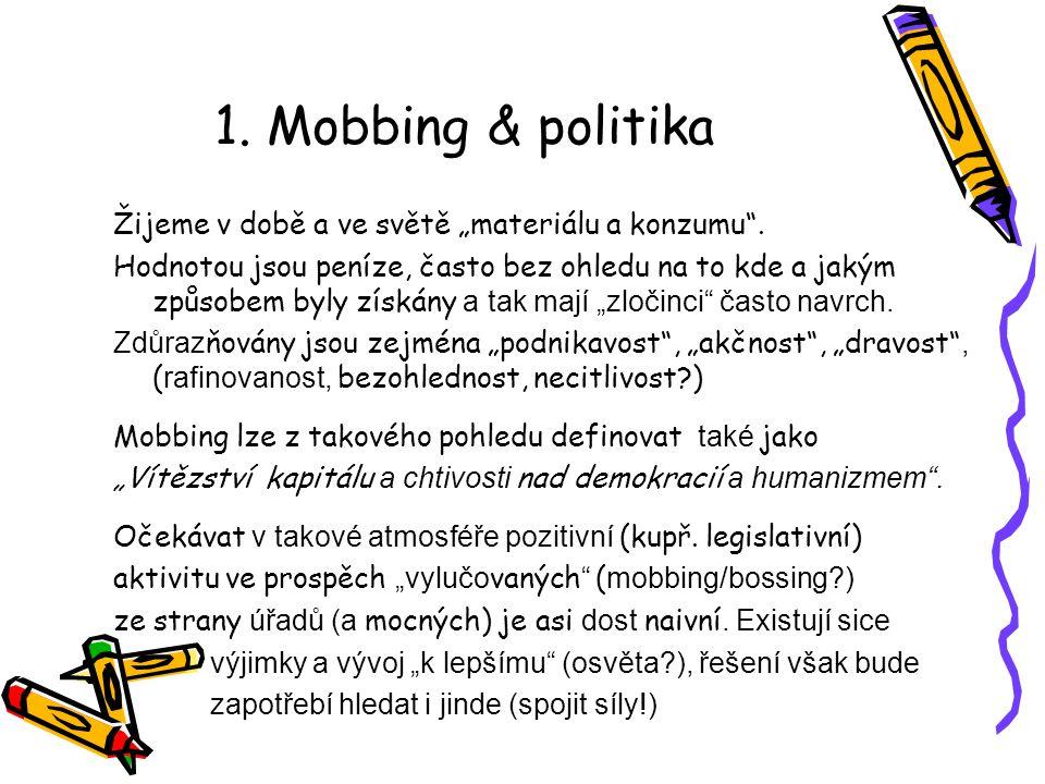 """1. Mobbing & politika Žijeme v době a ve světě """"materiálu a konzumu"""". Hodnotou jsou peníze, často bez ohledu na to kde a jakým způsobem byly získány a"""